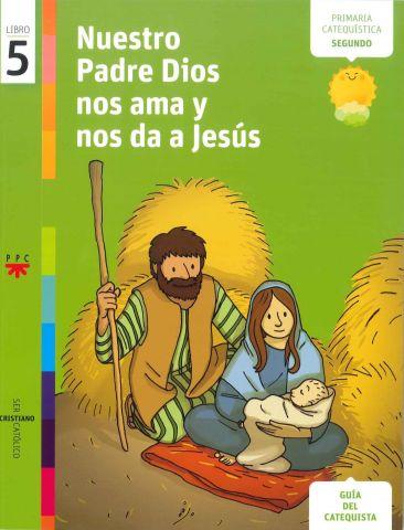 Nuestro Padre Dios nos ama y nos da a Jesús, 5. Guía del catequista
