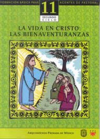La vida en Cristo. Las bienaventuranzas. Catequesis. Formación básica para agentes pastorales